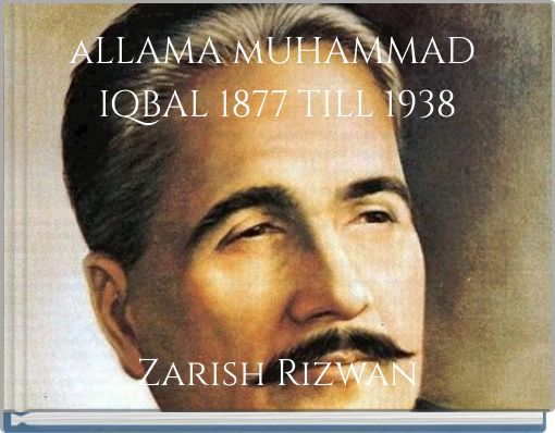 aLLAMA mUHAMMAD IQBAL  1877 TILL  1938