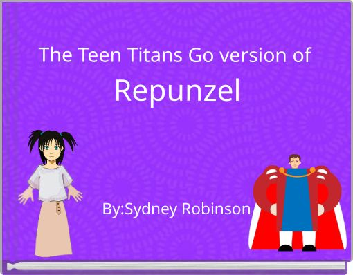 The Teen Titans Go version of Repunzel