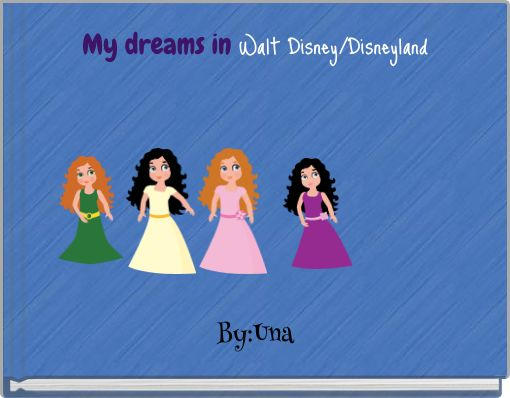 My dreams in Walt Disney/Disneyland