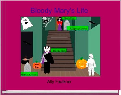 Bloody Mary's Life
