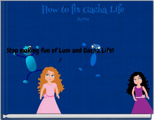 How to fix Gacha Life By:Una