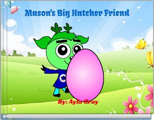 Mason's Big Hatcher Friend