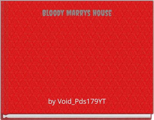 Bloody Marrys house