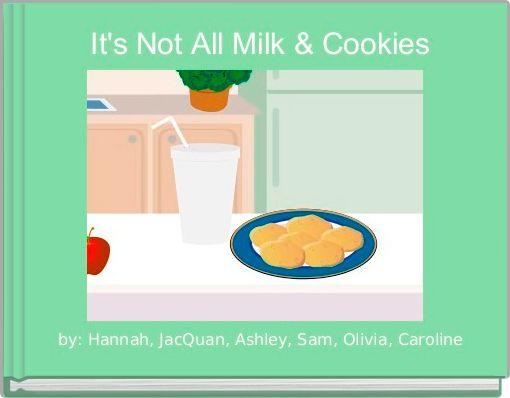 It's Not All Milk & Cookies