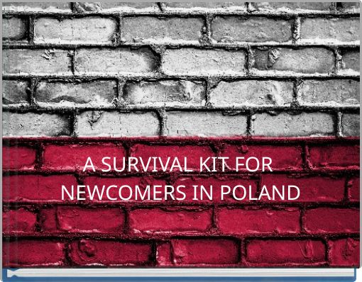A SURVIVAL KIT FOR NEWCOMERS IN POLAND