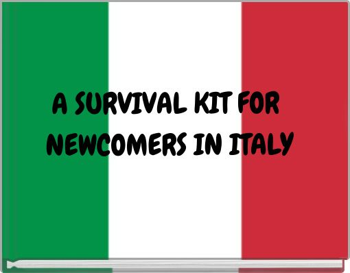 A SURVIVAL KIT FOR NEWCOMERS IN ITALY