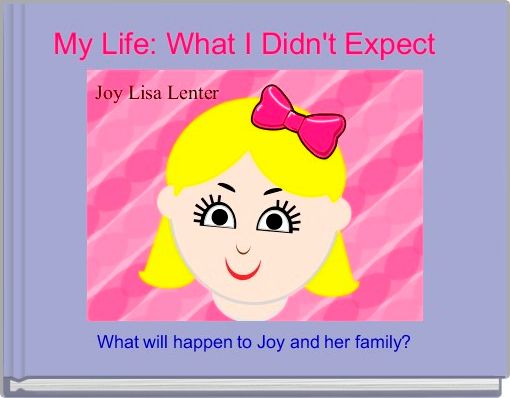 My Life: What I Didn't Expect