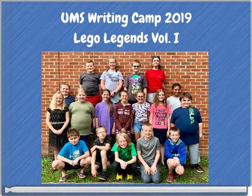 UMS Writing Camp 2019Lego Legends Vol. I