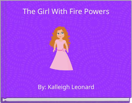 The Girl With Fire Powers