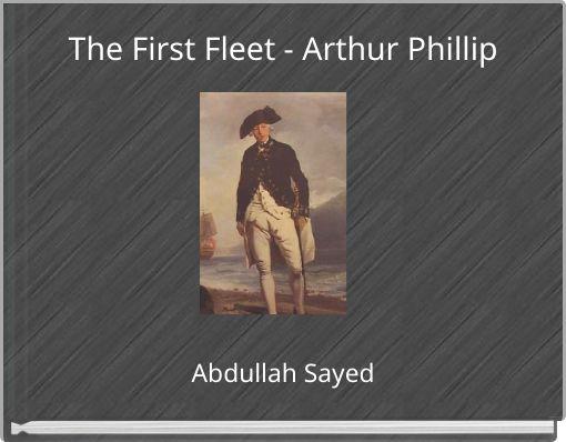 The First Fleet - Arthur Phillip