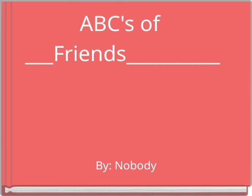ABC's of ___Friends__________