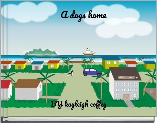 A dogs home