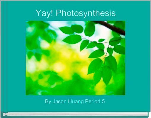 Yay! Photosynthesis