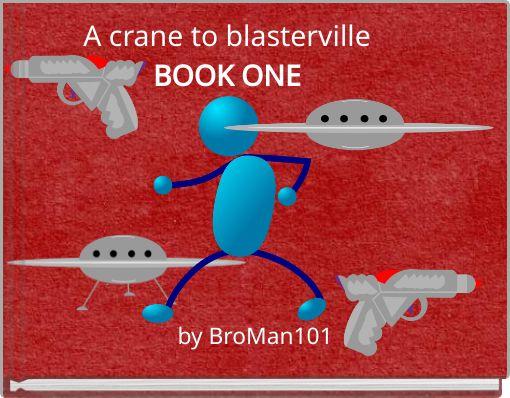 A crane to blastervilleBOOK ONE