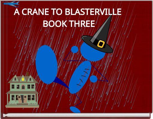 A CRANE TO BLASTERVILLE BOOK THREE