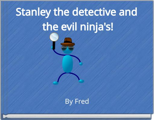 Stanley the detective and the evil ninja's!