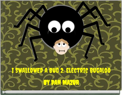 I SWALLOWED A BUG 2: electric bugaloo