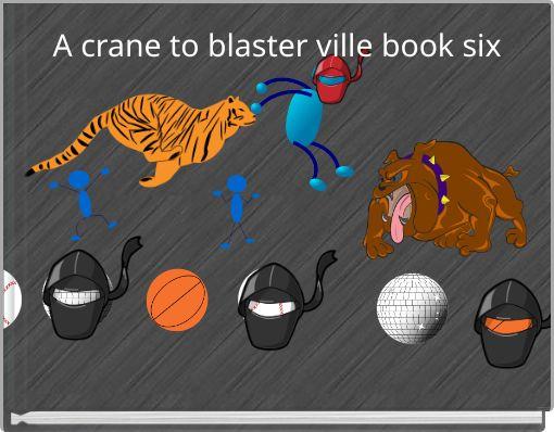 A crane to blaster ville book six