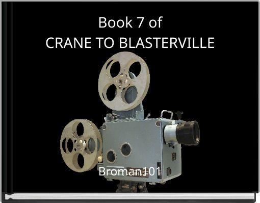 Book 7 ofCRANE TO BLASTERVILLE