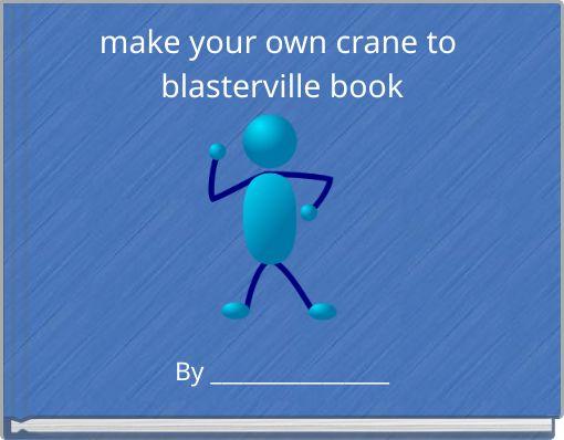 make your own crane to blasterville book