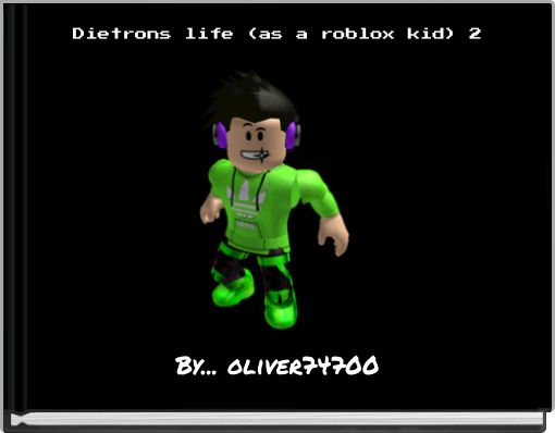 Dietrons life (as a roblox kid) 2