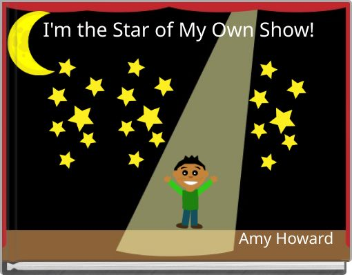 I'm the Star of My Own Show!