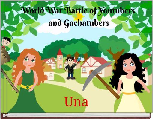 World War Battle of Youtubers and Gachatubers