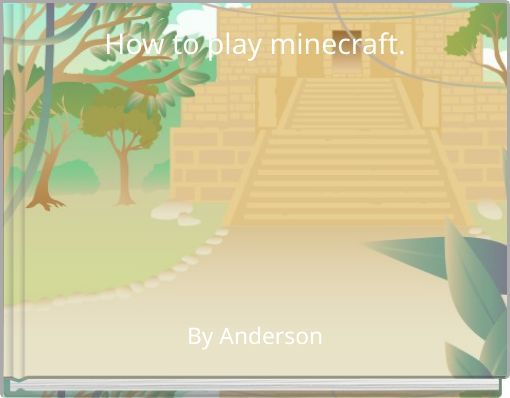 How to play minecraft.