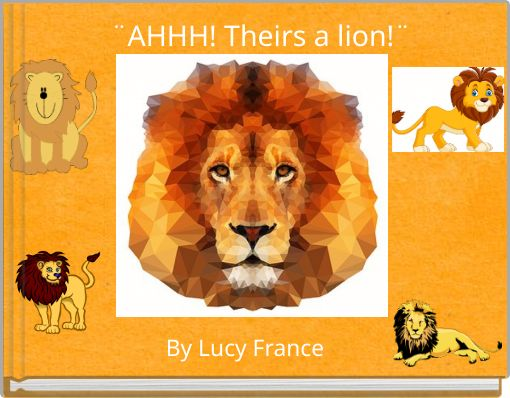 ¨AHHH! Theirs a lion!¨