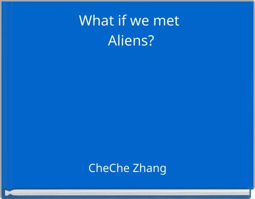 What if we met Aliens?
