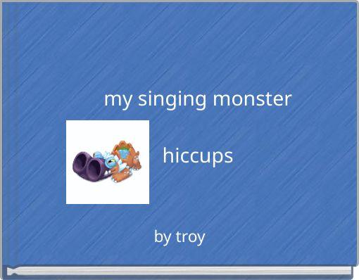 my singing monsterhiccups