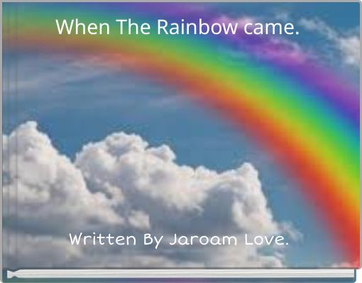 When The Rainbow came.