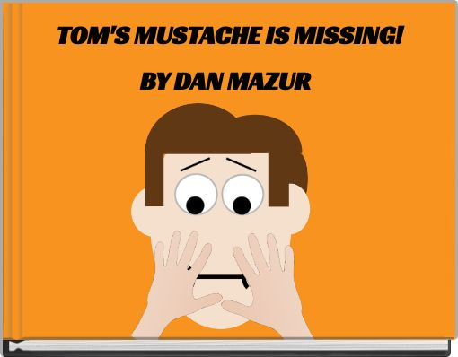 TOM'S MUSTACHE IS MISSING!