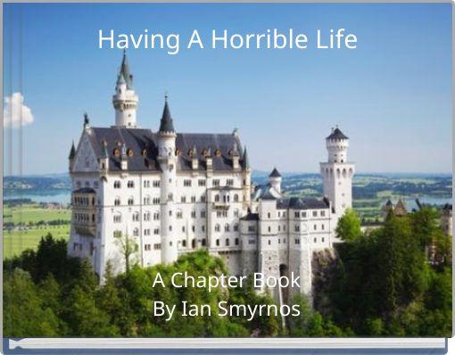 Having A Horrible Life