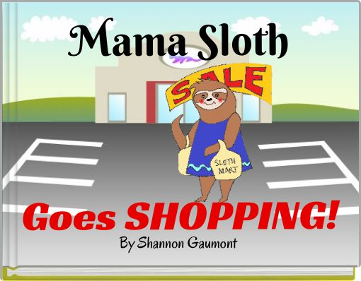 Mama SlothGoes SHOPPING!