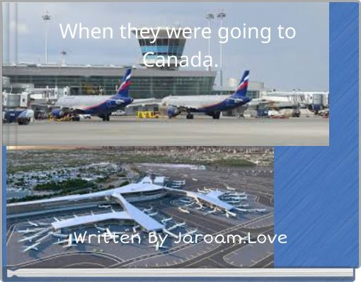 When they were going to Canada.