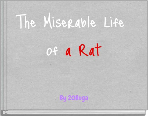 The Miserable Life of a Rat