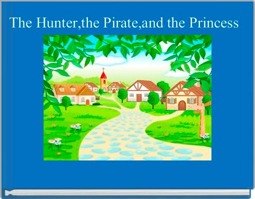 The Hunter,the Pirate,and the Princess