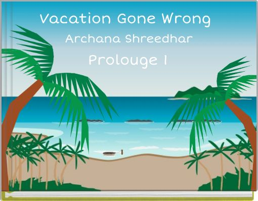 Vacation Gone Wrong Book 1