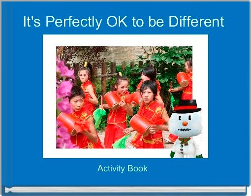 It's Perfectly OK to be Different