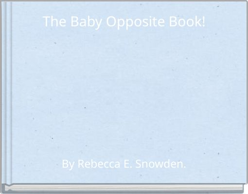 The Baby Opposite Book!