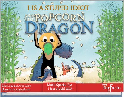 i is a stupid idiot