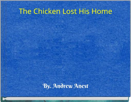The Chicken Lost His Home