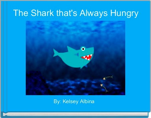 The Shark that's Always Hungry