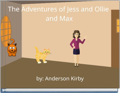 The Adventures of Jess and Ollie and Max