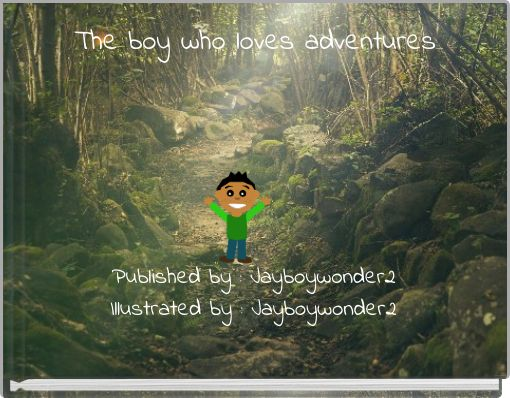 The boy who loves adventures