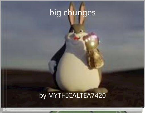 big chunges