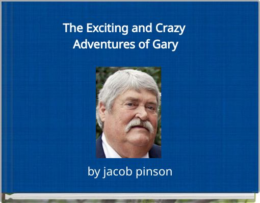 The Exciting and Crazy Adventures of Gary
