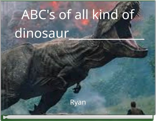 ABC's of all kind of dinosaur_____________