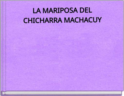 LA MARIPOSA  DELCHICHARRA  MACHACUY